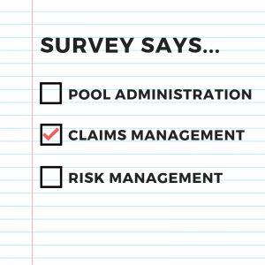Survey Says... Pool Administration, Claims Management, Risk Management